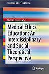 Medical Ethics Education: An Interdisciplinary and Social Theoretical Perspecti