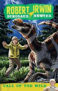 Robert Irwin Dinosaur Hunter 5: Call of the Wild ' Irwin, Robert;Creagh, Lachlan