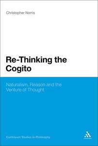 Re-Thinking the Cogito: Naturalism, Reason and the Venture of Thought (Continuum
