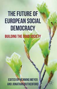 The Future of European Social Democracy: Building the Good Society, , New Book