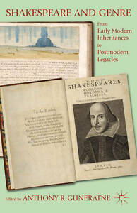 Shakespeare and Genre: From Early Modern Inheritances to Postmodern Legacies