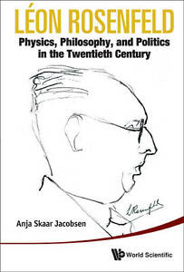 NEW Leon Rosenfeld: Physics, Philosophy, and Politics in the Twentieth Century