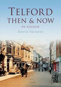 Telford Then & Now (Then & Now (History Press)), Trumper, David, New Book