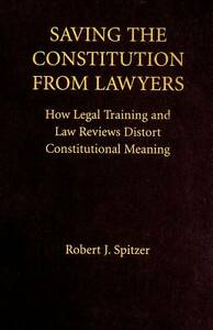 Saving the Constitution from Lawyers: How Legal Training and Law Reviews Distort