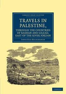 Travels in Palestine, through the Countries of Bashan and Gilead, East of the Ri