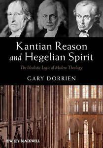 NEW Kantian Reason and Hegelian Spirit: The Idealistic Logic of Modern Theology