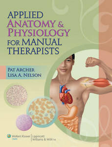 Applied Anatomy & Physiology for Manual Therapists by Pat Archer MS  ATC  LMP