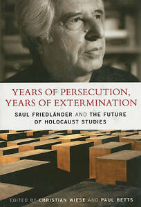 Years of Persecution, Years of Extermination: Saul Friedlander and the Future of