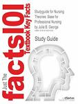 Outlines and Highlights for Nursing Theories : Base for Professional Nursing by Julia B. George, ISBN, Cram101 Textbook Reviews Staff, 161490734X