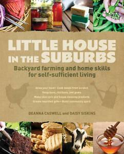 Little House in the Suburbs: Backyard Farming DEANNA CASWELL/DAISY SISKIN PB