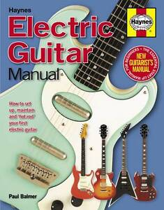 Electric Guitar Manual: How to Set Up, Maintain and 'Hot-Rod' Your First Electri
