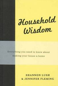 Household Wisdom By Shannon Lush & Jennifer Fleming