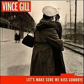 Lets-Make-Sure-We-Kiss-Goodbye-by-Vince-Gill-CD-Apr-2000-MCA-Nashville