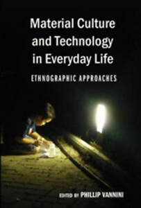 Material Culture and Technology in Everyday Life: Ethnographic Approaches by...