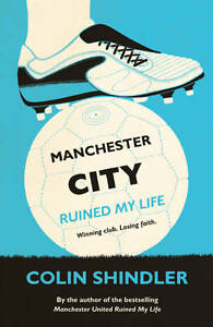 Manchester City Ruined My Life, Shindler, Colin, New Book
