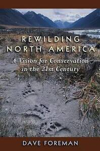 NEW Rewilding North America: A Vision For Conservation In The 21St Century