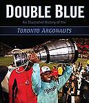 Double Blue: An Illustrated History of the Toronto Argonauts by ECW...