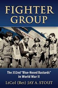 Fighter Group: The 352nd Blue-Nosed Bastards in World War II by Jay A. Stout...