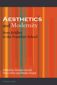 Aesthetics and Modernity from Schiller to the Frankfurt School, Jerome Carroll