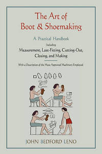 The Art of Boot and Shoemaking: A Practical Handbook Including Measurement, Last