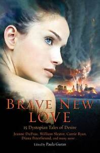 Brave New Love: 15 Dystopian Tales of Desire -  great condition - must see