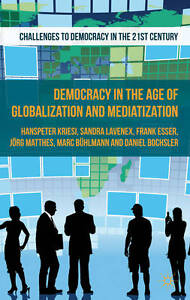 Democracy in the Age of Globalization and Mediatization (Challenges to Democracy