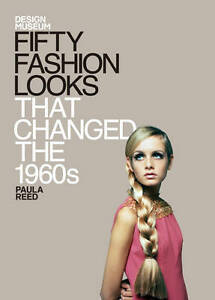 DESIGN MUSEUM FIFTY FASHION LOOKS THAT CHANGED THE 1960s: AU4 : HB041 : NEW BOOK