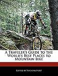 A Traveler's Guide to the World's Best Places to Mountain Bike, Natalie Canter and Natasha Holt, 1171061986