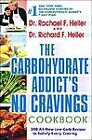 The Carbohydrate Addict's No Cravings Cookbook : 200 All-New Low-Carb Recipes to Satisfy Every Craving by Richard F. Heller and Rachael F. Heller (2004, Hardcover)