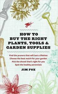 How to Buy Plants, Tools & Garden Supplies: A Home Gardener's Guide, New, Jim Fo