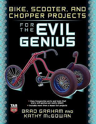 Bike, Scooter, and Chopper Projects for the Evil Genius by Kathy McGowan and...