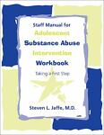 Staff Manual for Adolescent Substance Abuse Intervention Workbook : Taking a First Step, Jaffe, Steven L., 1585620181