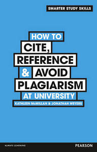 How to Cite, Reference & Avoid Plagiarism at University by Jonathan Weyers, Kath