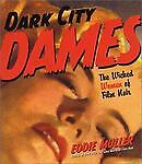 Dark City Dames: The Wicked Women of Film Noir Muller, Eddie