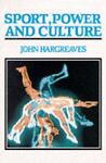 Sport, Power and Culture : A Social and Historical Analysis of Popular Sports in Britain, Hargreaves, John, 0745605079