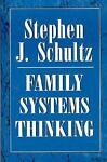 Family Systems Thinking, Stephen J. Schultz, 1568211457
