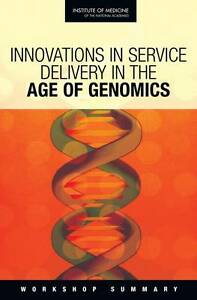 Innovations in Service Delivery in the Age of Genomics, Board on Health Sciences