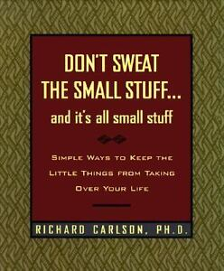 Don't Sweat the Small Stuff and It's All Small Stuff: Simple Ways to Keep the Li
