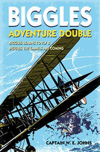 Biggles Adventure Double: Biggles Learns to Fly & Biggles the Cam..., Johns, W E