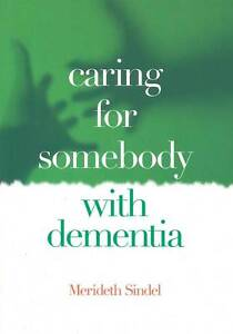 Caring for Somebody with Dementia by Merideth Sindel