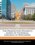 The Prospective Student's Guide to Technical Colleges in Wisconsin, Ellen Marie, 124093923X