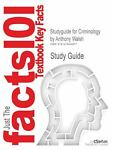 Studyguide for Criminology by Anthony Walsh, Isbn 9781412999434, Cram101 Textbook Reviews and Anthony Walsh, 1478406879