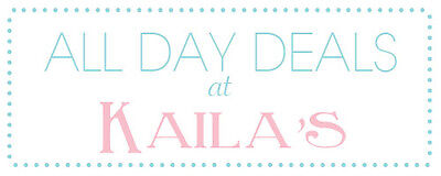 All Day Deals at Kaila's