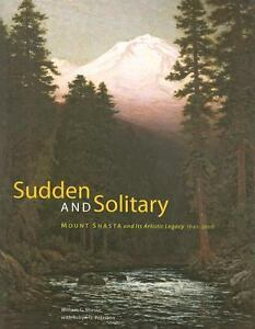 Sudden-and-Solitary-Mount-Shasta-and-Its-Artistic-Legacy-1841-2008-by