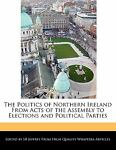 The Politics of Northern Ireland from Acts of the Assembly to Elections and Political Parties, Sb Jeffrey, 1113138289