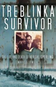 Treblinka Survivor: The Life and Death of Hershl Sperling by Mark S. Smith...