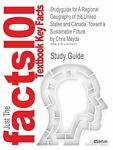 Studyguide for a Regional Geography of the United States and Canad : Toward a Sustainable Future by Chris Mayda, Isbn 9780742556898, Cram101 Textbook Reviews and Mayda, Chris, 1478429720
