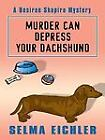 Murder Can Depress Your Dachshund Bk. 14 by Selma Eichler (2007, Hardcover, Large Type)