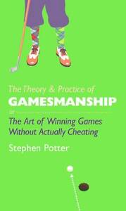 The Theory & Practice of Gamesmanship: or The Art of Winning Games Without Actua