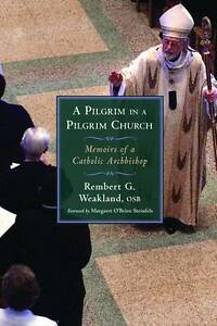 A Pilpgrim in a Pilgrim Church: Memoirs of a Catholic Archbishop, Weakland, O.S.